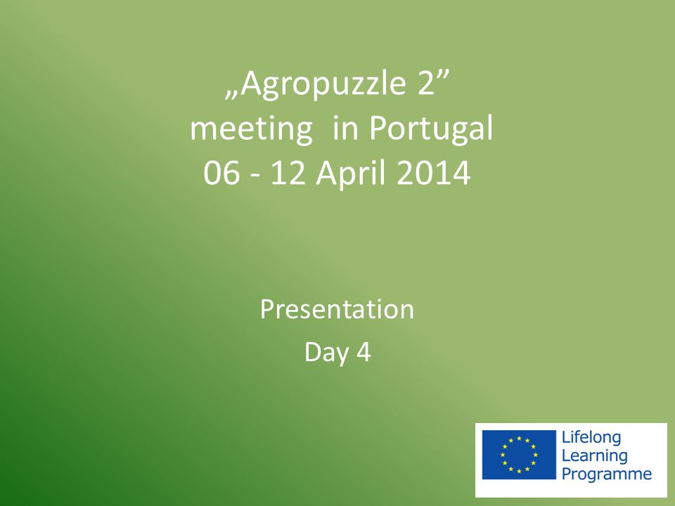 """Agropuzzle 2 meeting in Portugal 06 - 12 April 2014 Presentation Day 4"