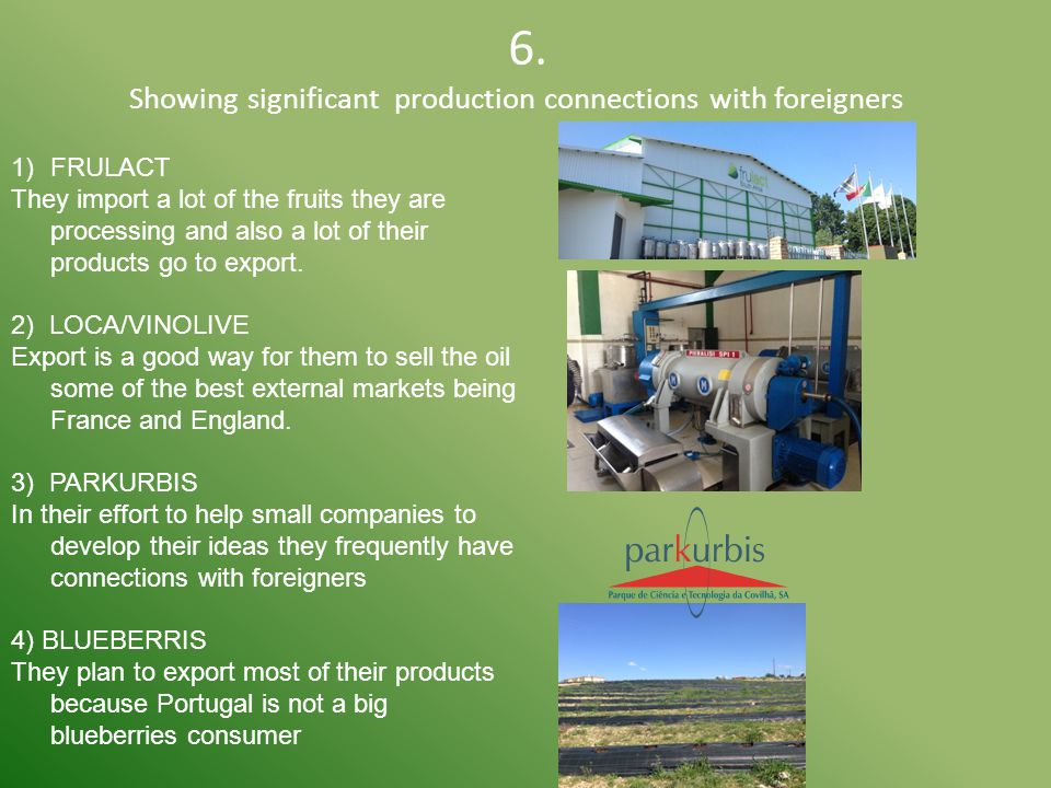 6. Showing significant production connections with foreigners 1)FRULACT They import a lot of the fruits they are processing and also a lot of their pr