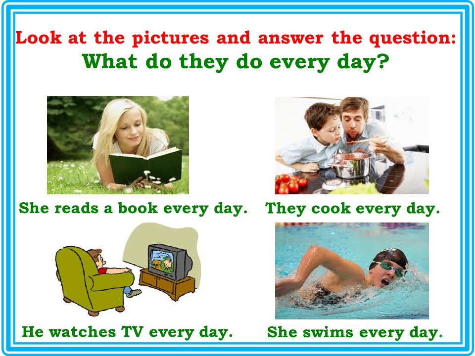 Look at the pictures and answer the question: What do they do every day.