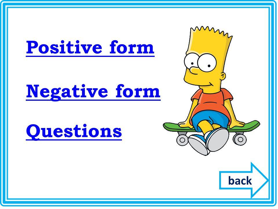 Positive form Negative form Questions back