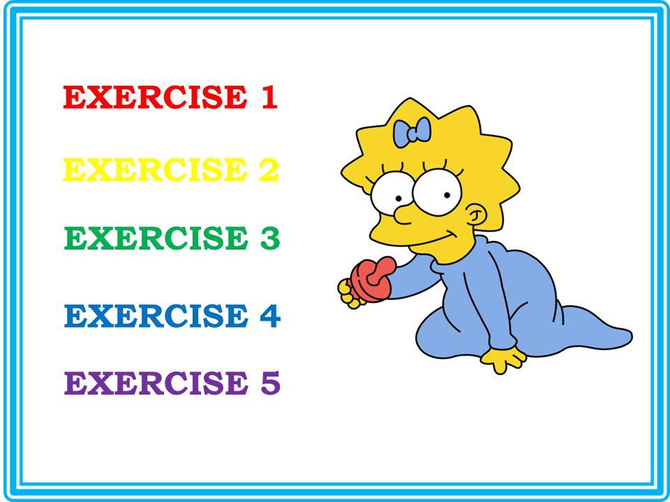 EXERCISE 1 EXERCISE 2 EXERCISE 3 EXERCISE 4 EXERCISE 5