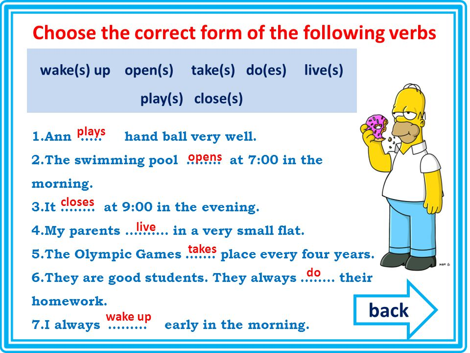 Choose the correct form of the following verbs wake(s) up open(s) take(s) do(es) live(s) play(s) close(s) 1.Ann …..