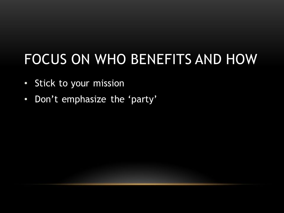 Stick to your mission Don't emphasize the 'party'