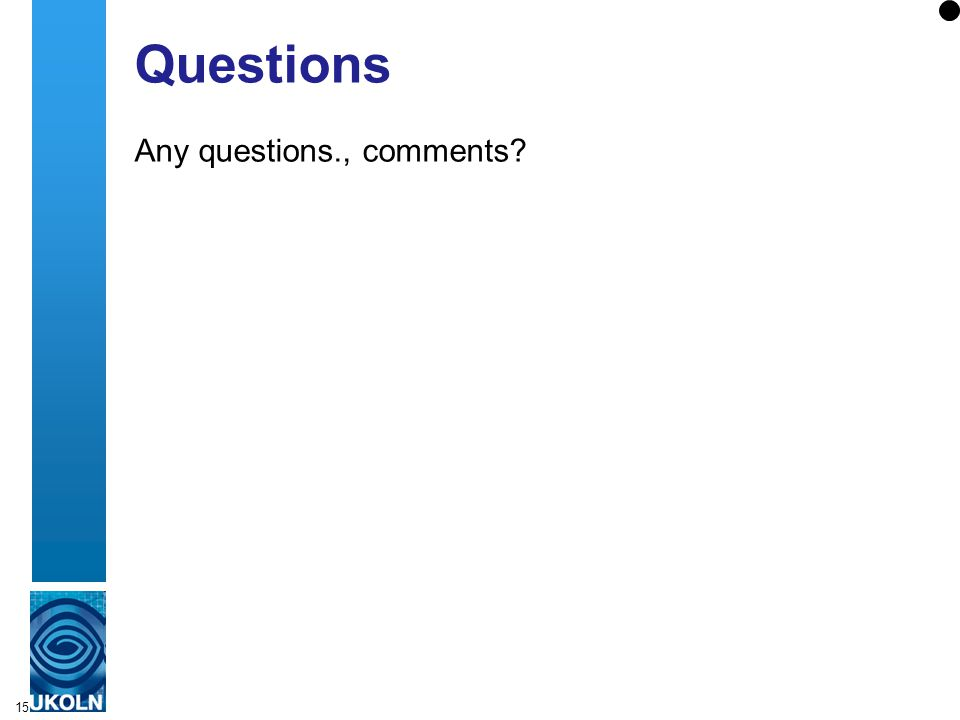 15 Questions Any questions., comments