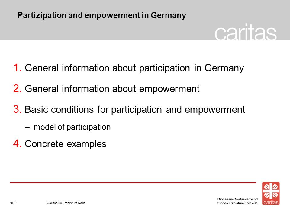 Caritas im Erzbistum KölnNr. 2 1. General information about participation in Germany 2. General information about empowerment 3. Basic conditions for