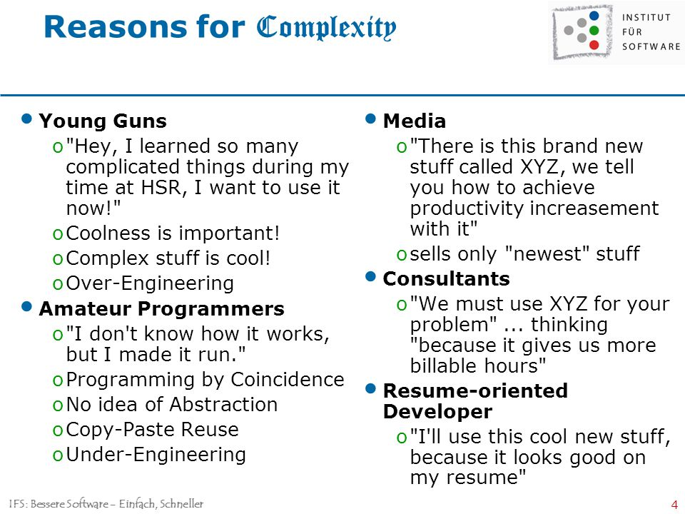 IFS: Bessere Software - Einfach, Schneller 4 Reasons for Complexity Young Guns o Hey, I learned so many complicated things during my time at HSR, I want to use it now! oCoolness is important.