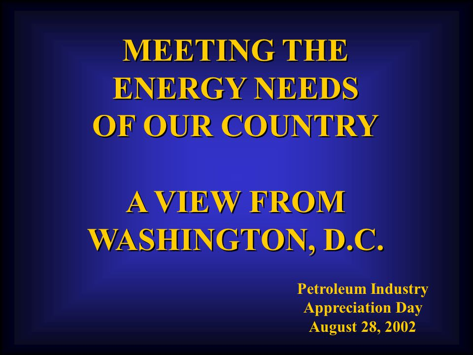 MEETING THE ENERGY NEEDS OF OUR COUNTRY A VIEW FROM WASHINGTON, D.C.
