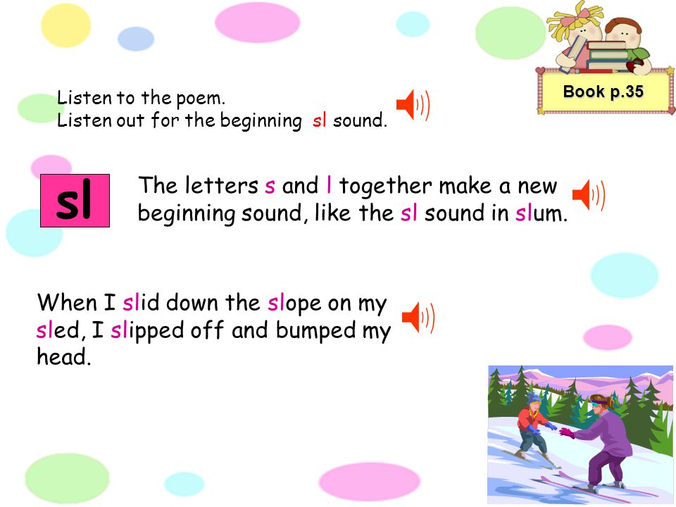 pl Listen to the poem. Listen out for the beginning pl sound. Book p.11 The letters p and l together make a new beginning sound, like the pl sound in