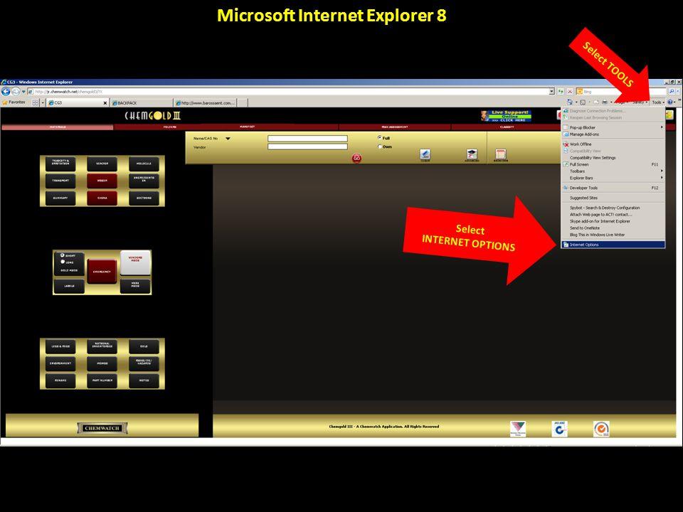 Select TOOLS Select INTERNET OPTIONS Microsoft Internet Explorer 8