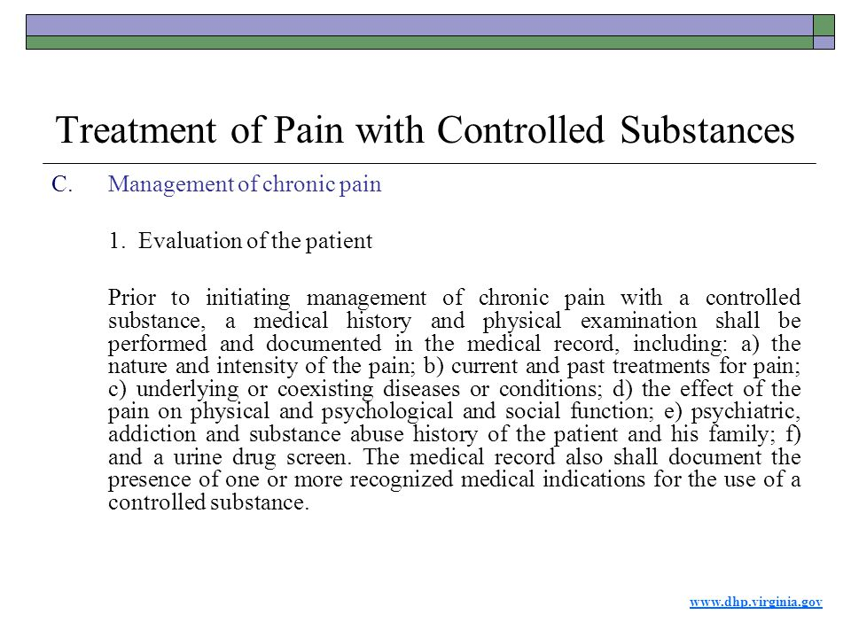 www.dhp.virginia.gov Treatment of Pain with Controlled Substances C.Management of chronic pain 1.