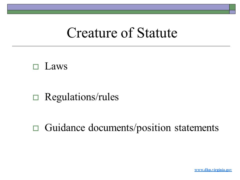 www.dhp.virginia.gov  Laws  Regulations/rules  Guidance documents/position statements Creature of Statute
