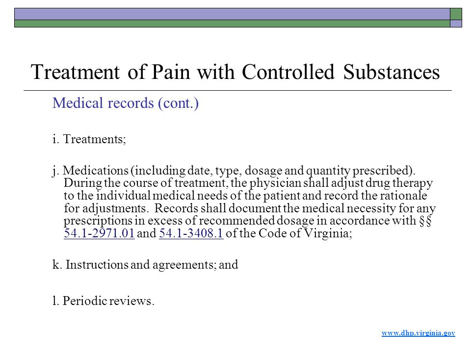 www.dhp.virginia.gov Treatment of Pain with Controlled Substances Medical records (cont.) i.