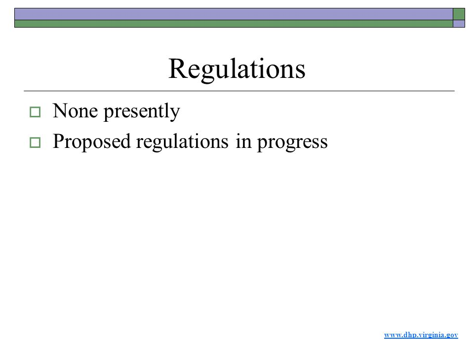 www.dhp.virginia.gov Regulations  None presently  Proposed regulations in progress