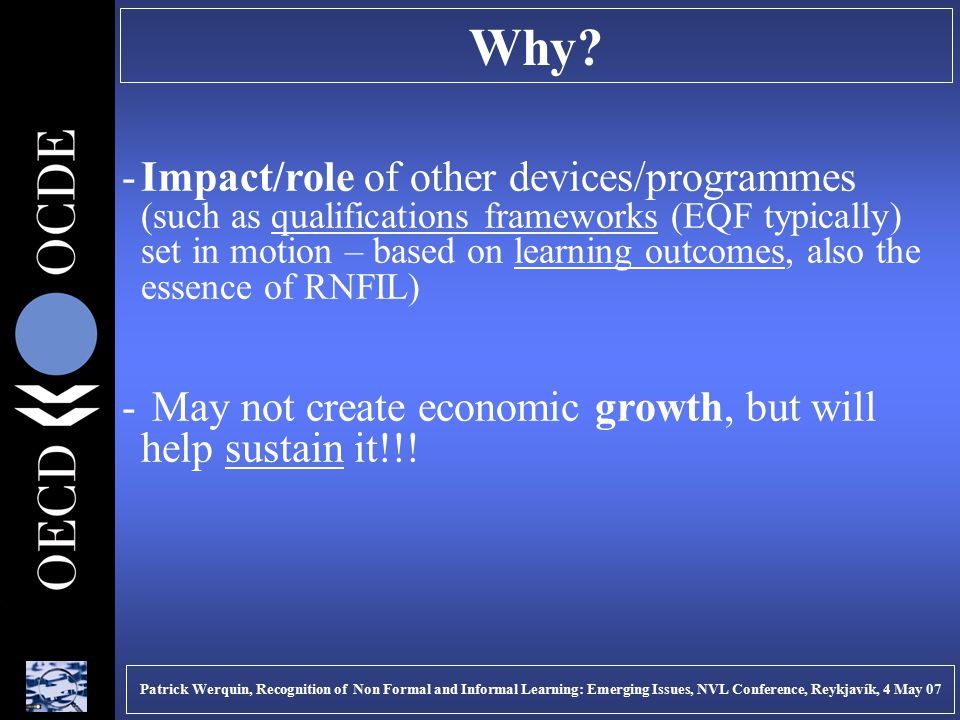 Why? -Impact/role of other devices/programmes (such as qualifications frameworks (EQF typically) set in motion – based on learning outcomes, also the