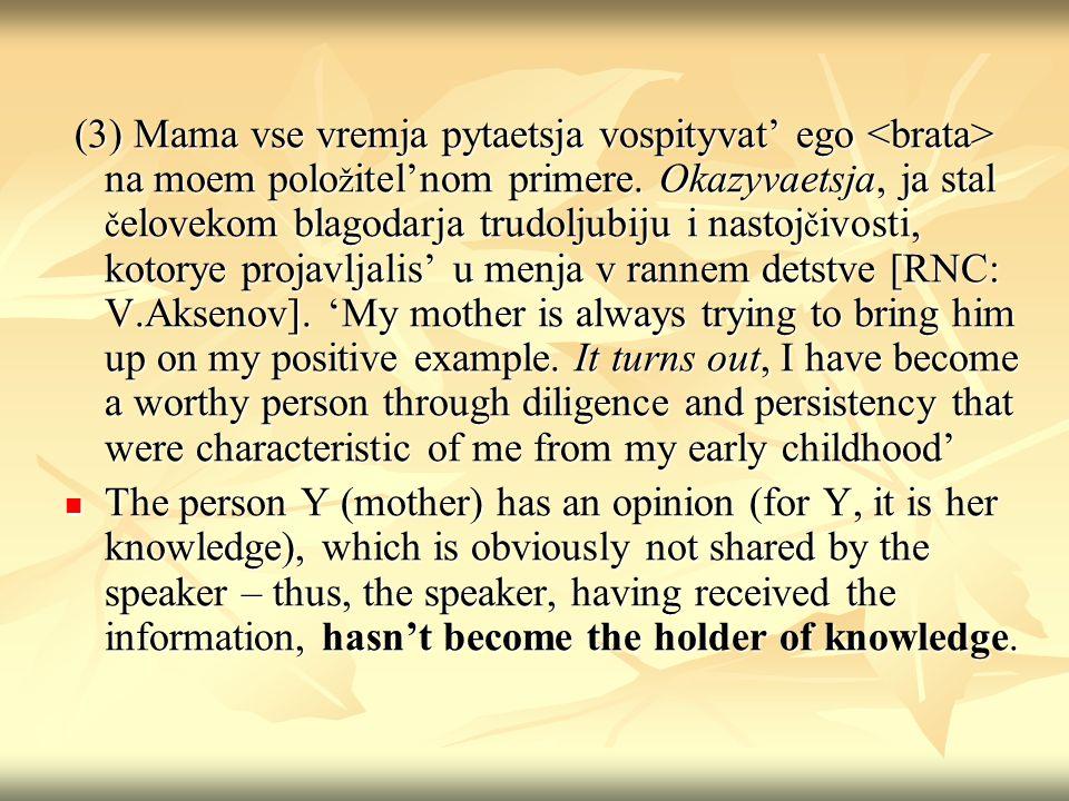 (3) Mama vse vremja pytaetsja vospityvat' ego na moem polo ž itel'nom primere.