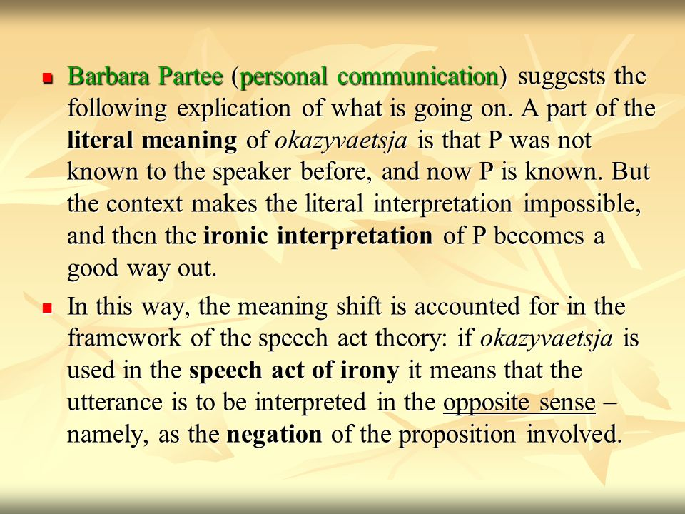 Barbara Partee (personal communication) suggests the following explication of what is going on.