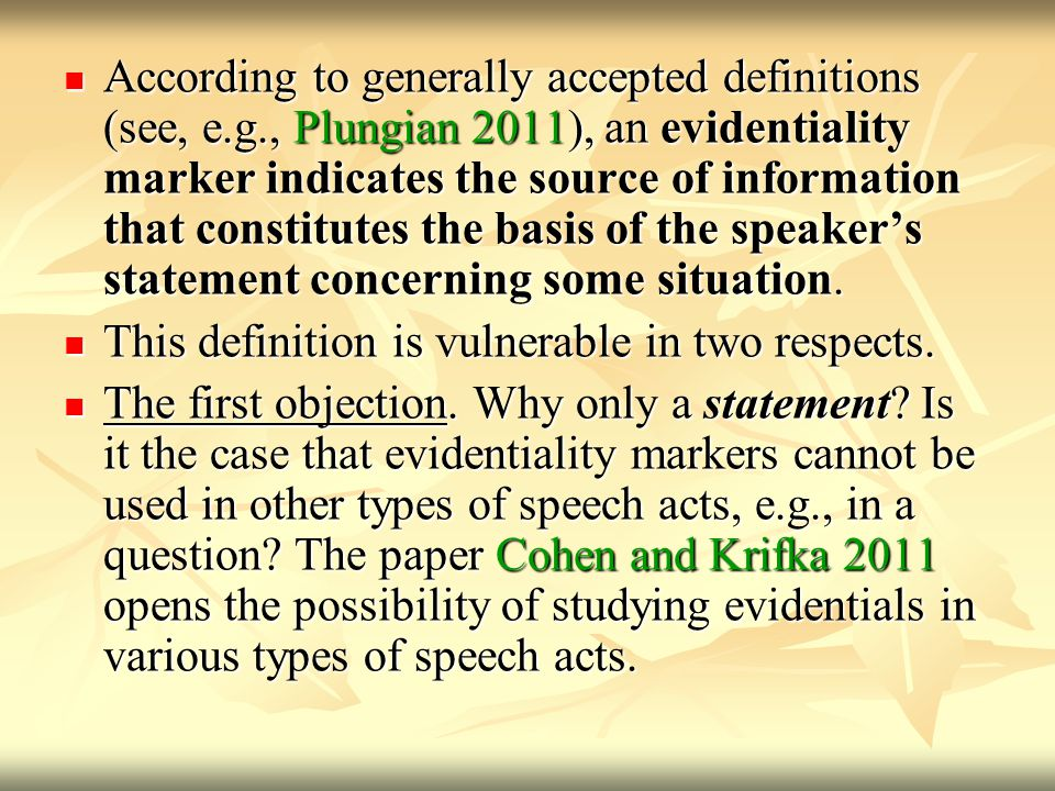 According to generally accepted definitions (see, e.g., Plungian 2011), an evidentiality marker indicates the source of information that constitutes the basis of the speaker's statement concerning some situation.