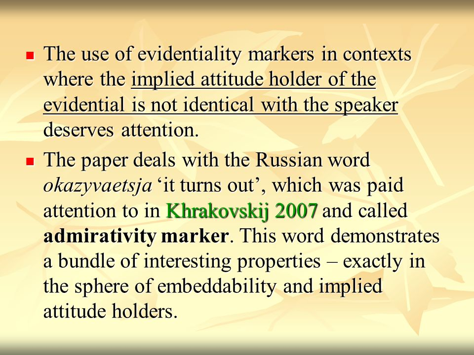 The use of evidentiality markers in contexts where the implied attitude holder of the evidential is not identical with the speaker deserves attention.