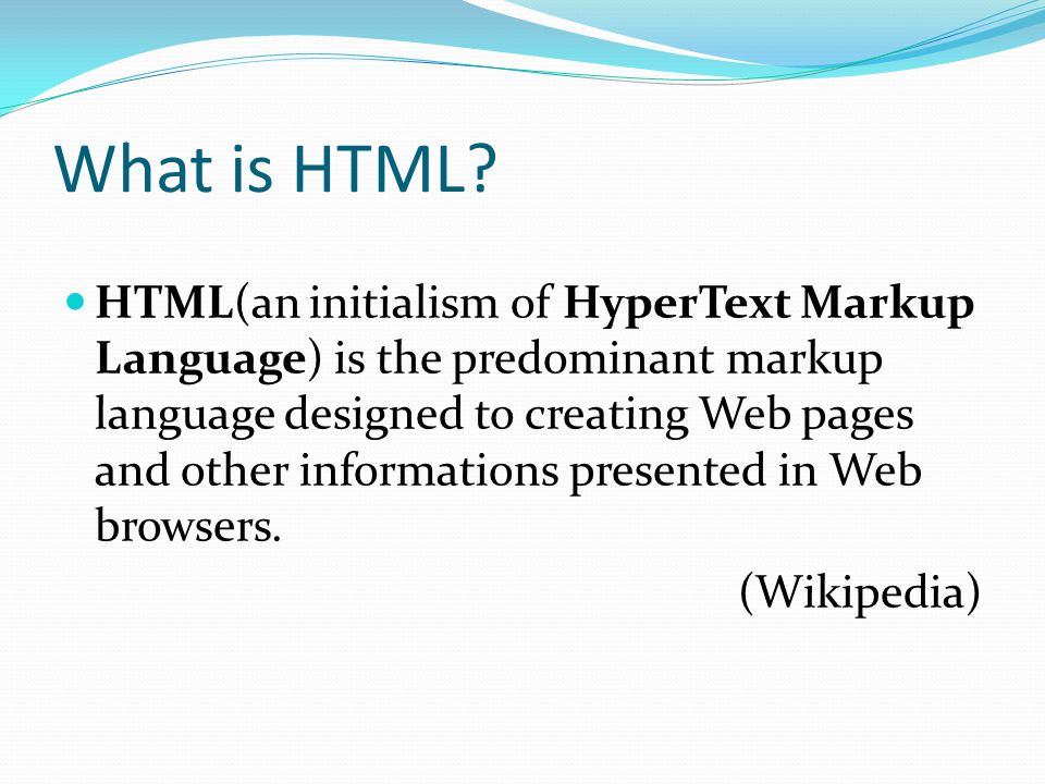 What is HTML? HTML(an initialism of HyperText Markup Language) is the predominant markup language designed to creating Web pages and other information