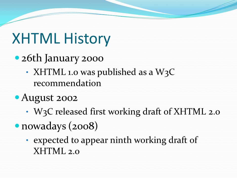 Focused on XHTML 2.0 based on XML developed by the W3C reject the SGML heritage and syntax peculiarities priority: separate document content and structure from document presentation