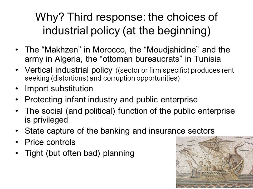 """11 Why? Third response: the choices of industrial policy (at the beginning) The """"Makhzen"""" in Morocco, the """"Moudjahidine"""" and the army in Algeria, the"""