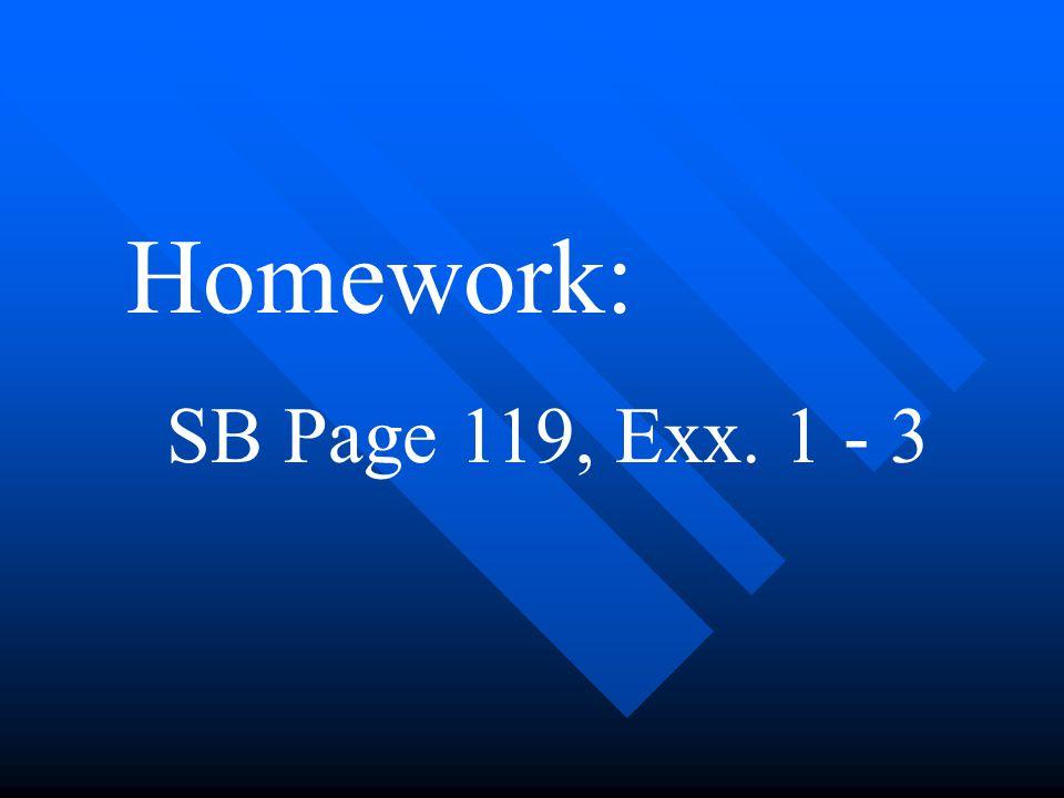 Homework: SB Page 119, Exx. 1 - 3