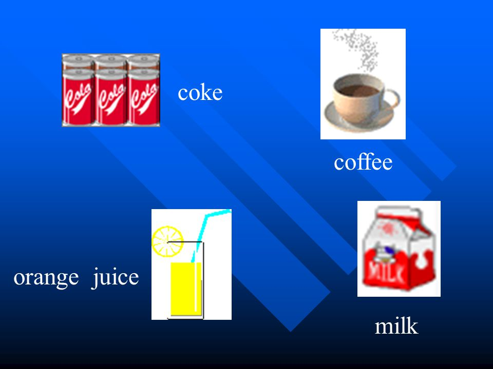 coke coffee orange juice milk