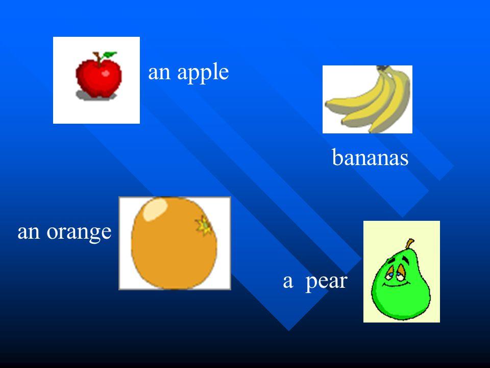 an apple an orange a pear bananas