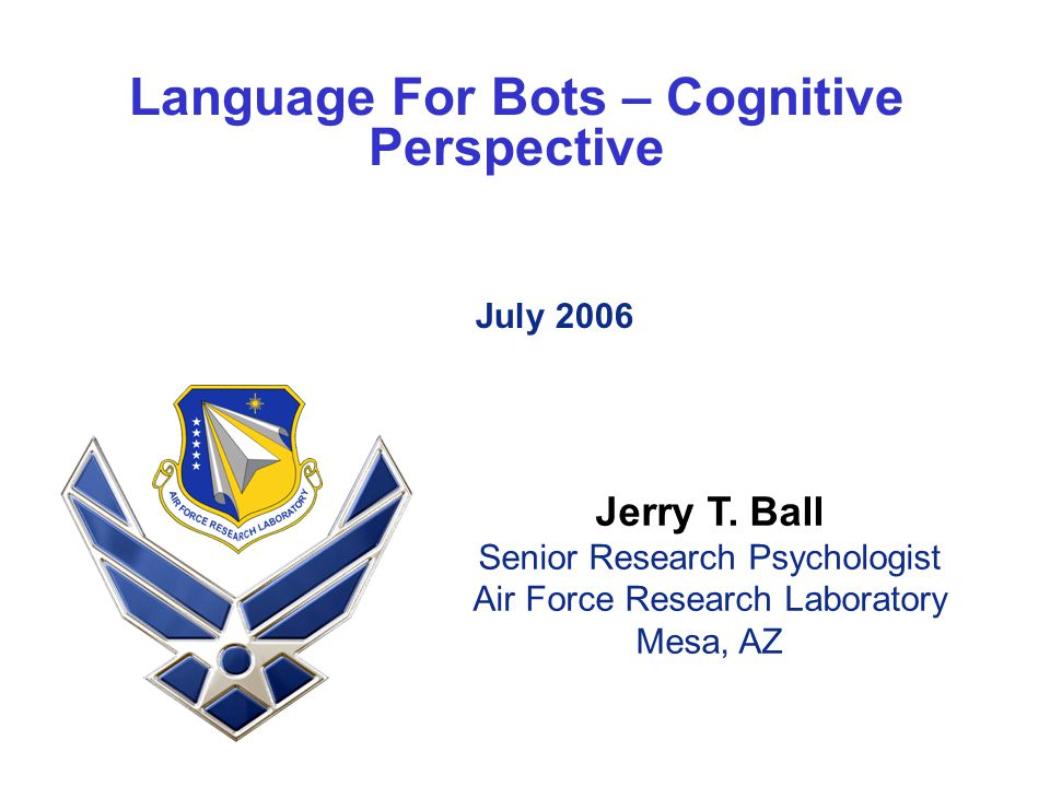 Language For Bots – Cognitive Perspective July 2006 Jerry T.