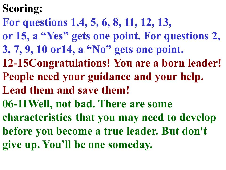 I.Are You a Born Leader? Questions Your Answers 8. Do you believe that no one is too old to learn? YesNo 9. Do you think the world is strictly divided
