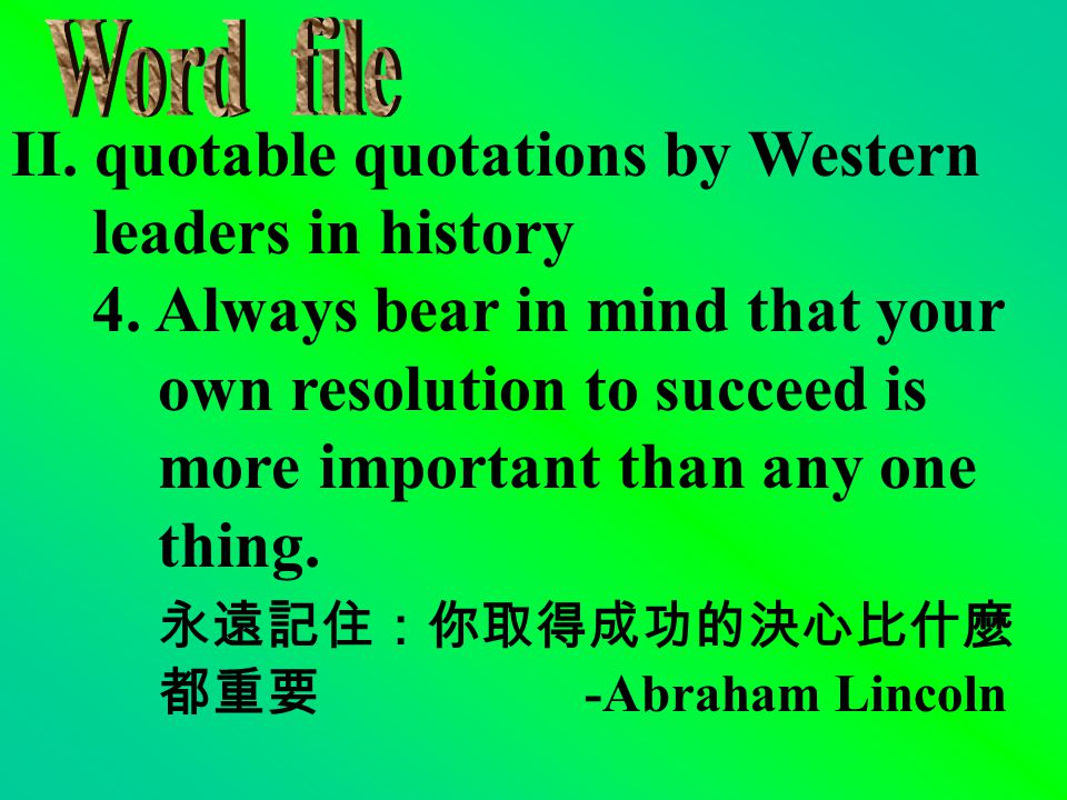 II. quotable quotations by Western leaders in history 3. Forgive your enemies, but never forget their names. 原諒你的敵人,但絕不要忘了他們的 名字。 -John F. Kennedy