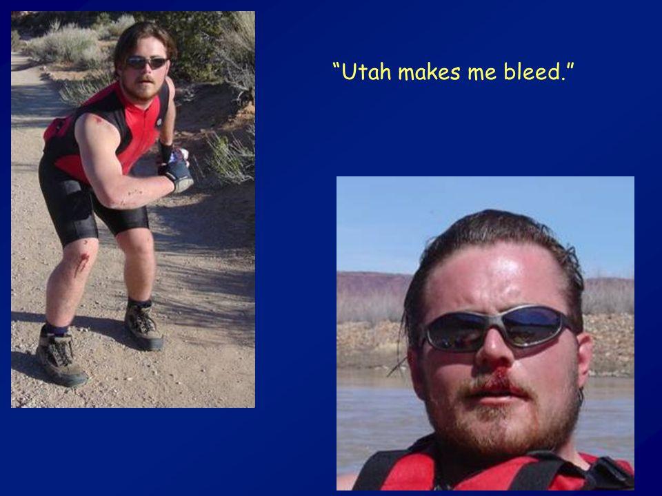 """""""Utah makes me bleed."""""""