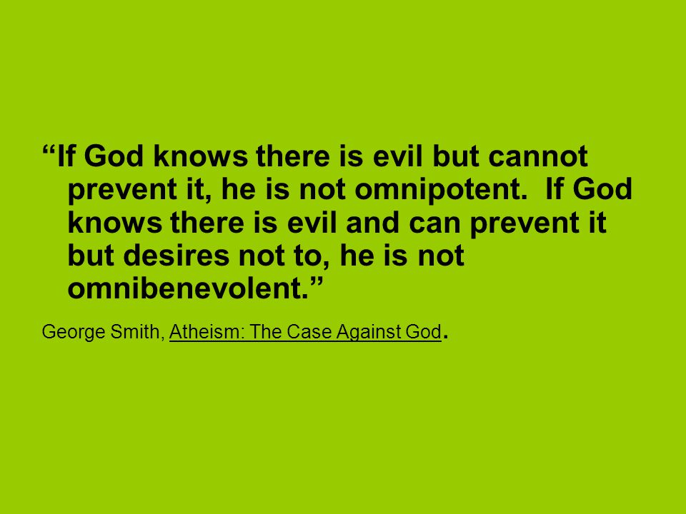 If God knows there is evil but cannot prevent it, he is not omnipotent.