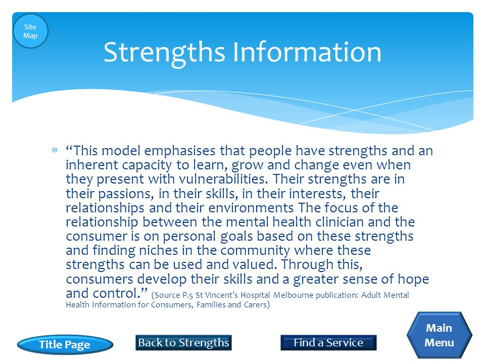 This model emphasises that people have strengths and an inherent capacity to learn, grow and change even when they present with vulnerabilities.