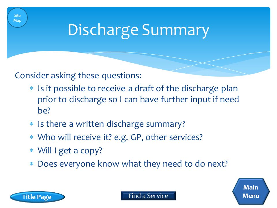  Is it possible to receive a draft of the discharge plan prior to discharge so I can have further input if need be.
