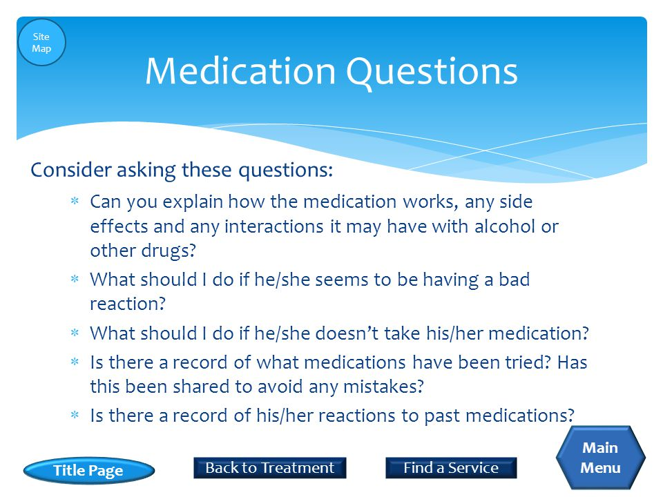  Can you explain how the medication works, any side effects and any interactions it may have with alcohol or other drugs?  What should I do if he/sh