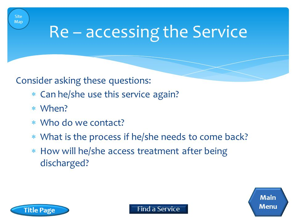  Can he/she use this service again. When.  Who do we contact.