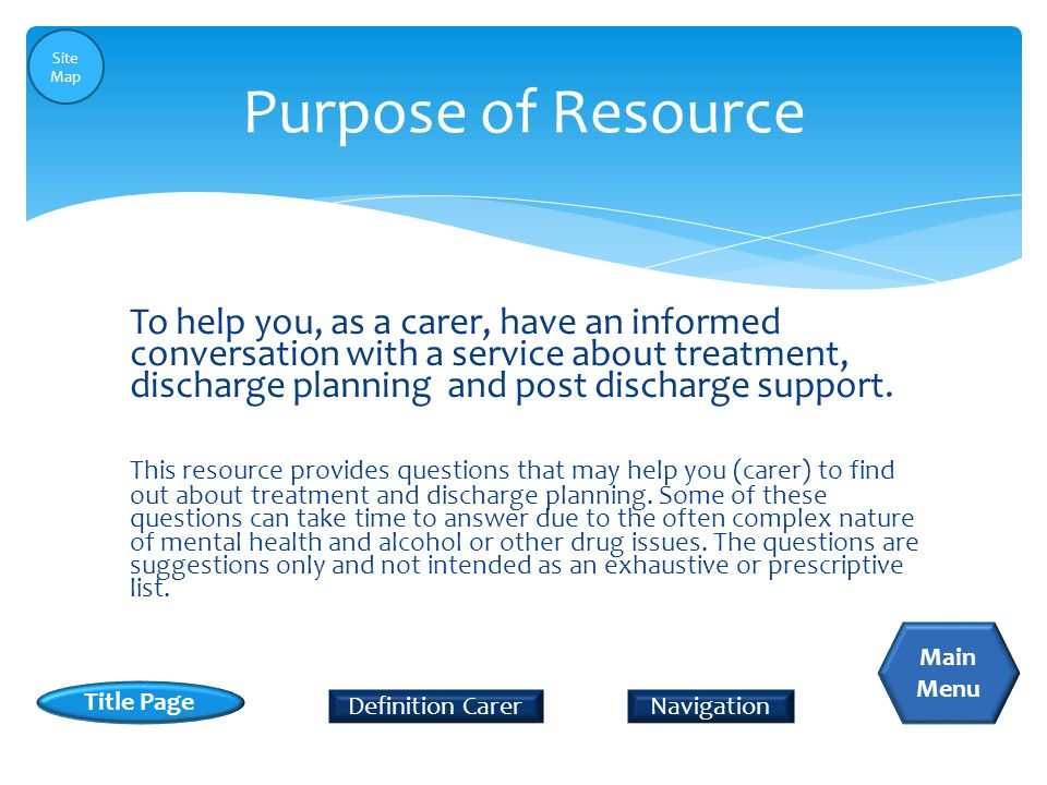 To help you, as a carer, have an informed conversation with a service about treatment, discharge planning and post discharge support. This resource pr