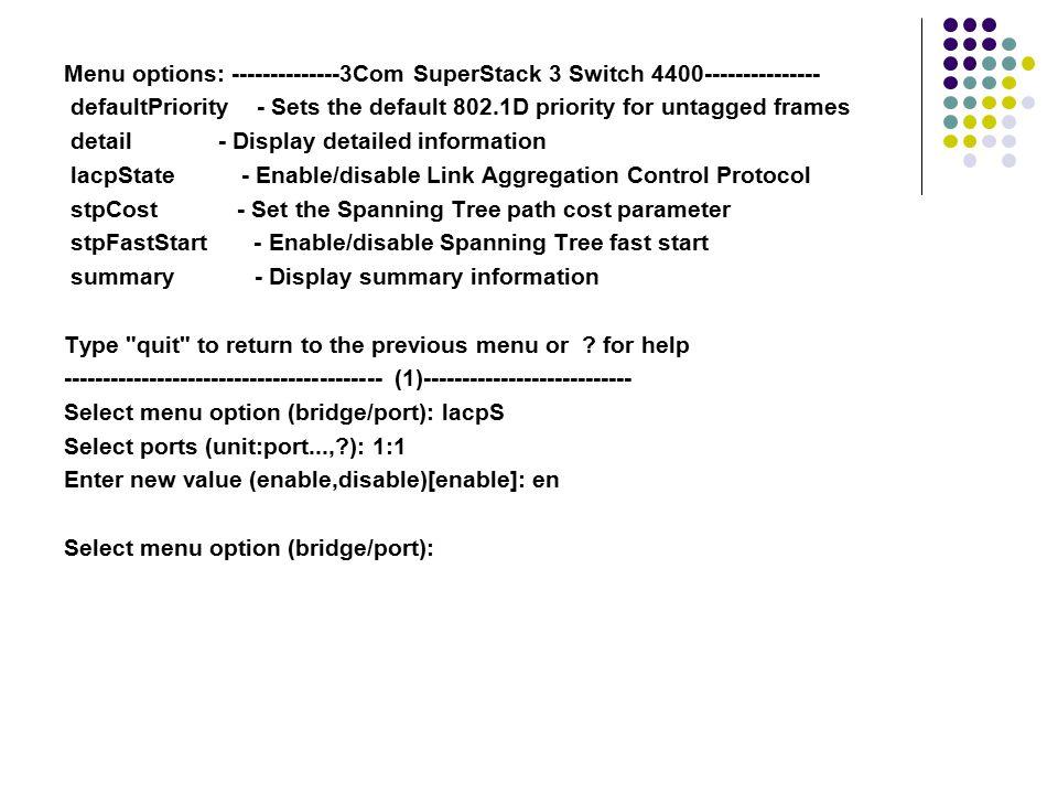 Menu options: --------------3Com SuperStack 3 Switch 4400--------------- defaultPriority - Sets the default 802.1D priority for untagged frames detail