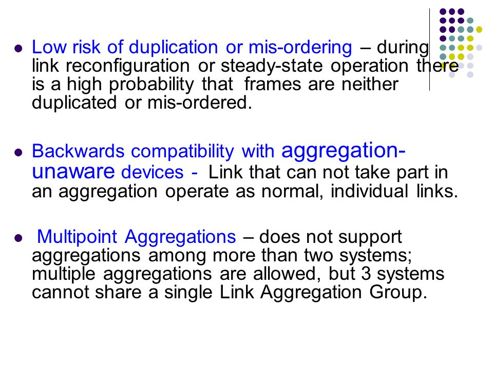 Low risk of duplication or mis-ordering – during link reconfiguration or steady-state operation there is a high probability that frames are neither du