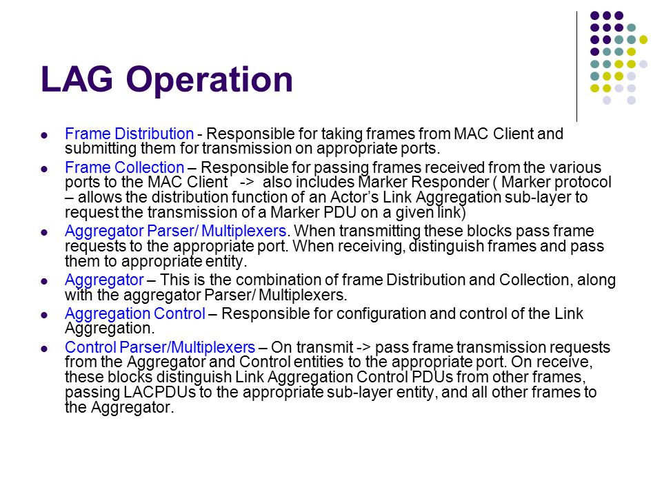 LAG Operation Frame Distribution - Responsible for taking frames from MAC Client and submitting them for transmission on appropriate ports. Frame Coll