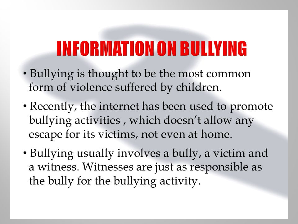 Bullying is thought to be the most common form of violence suffered by children.
