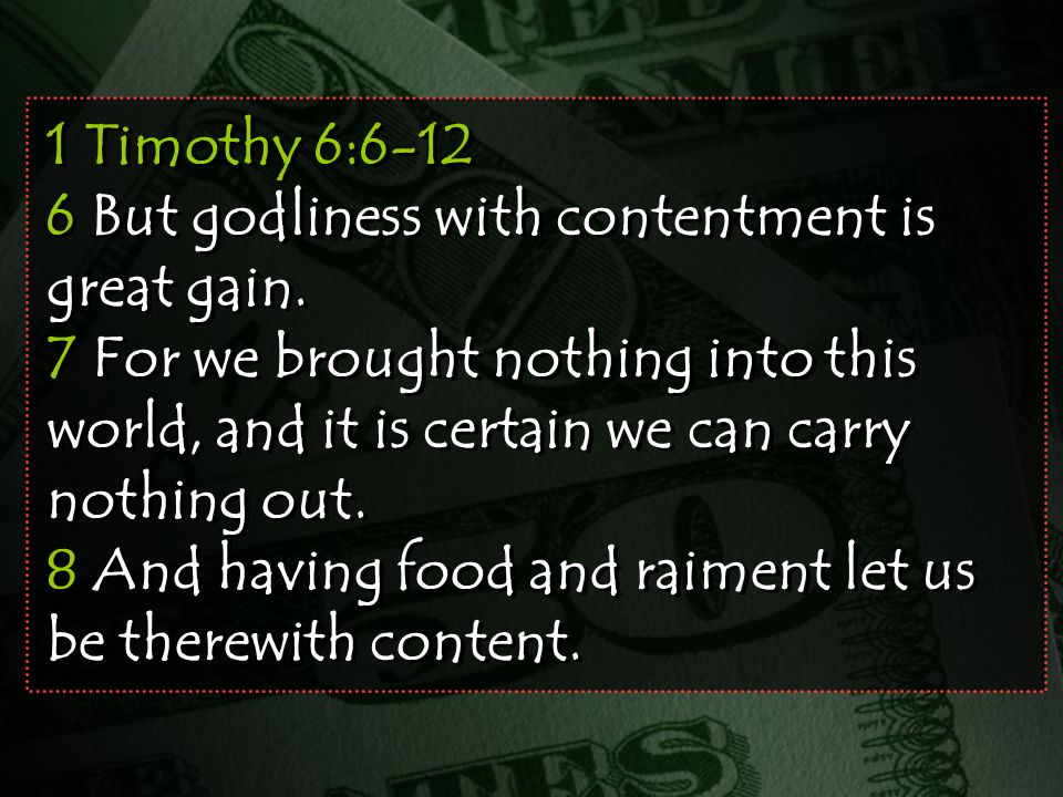 1 Timothy 6:6-12 6 But godliness with contentment is great gain.