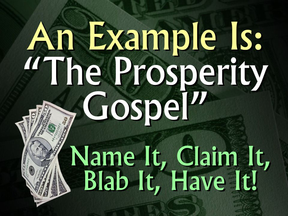 An Example Is: The Prosperity Gospel Name It, Claim It, Blab It, Have It!