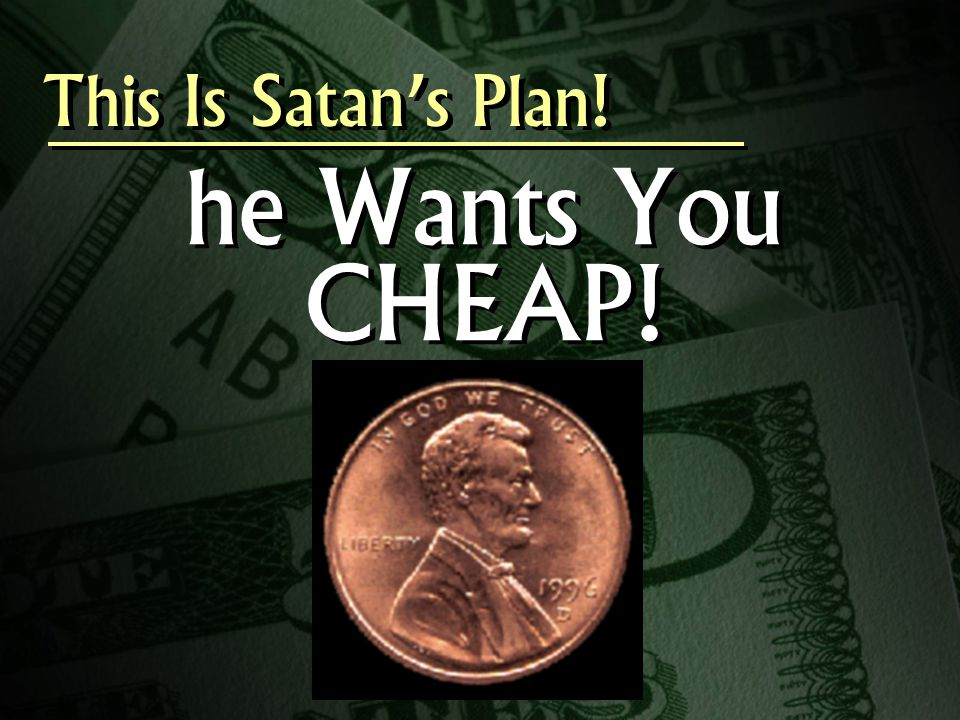 This Is Satan's Plan! he Wants You CHEAP!