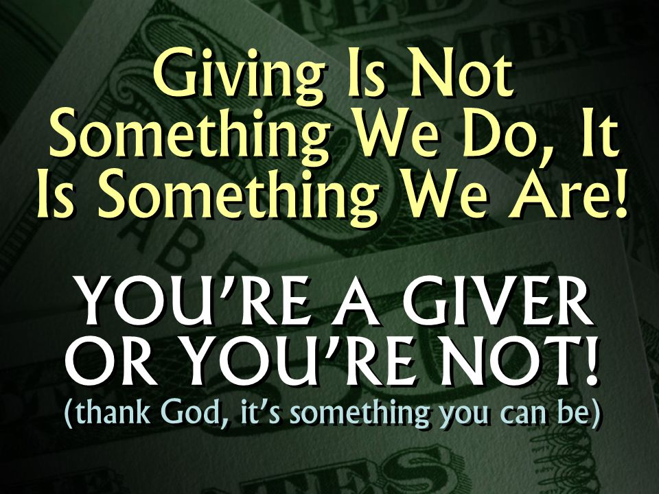 Giving Is Not Something We Do, It Is Something We Are.