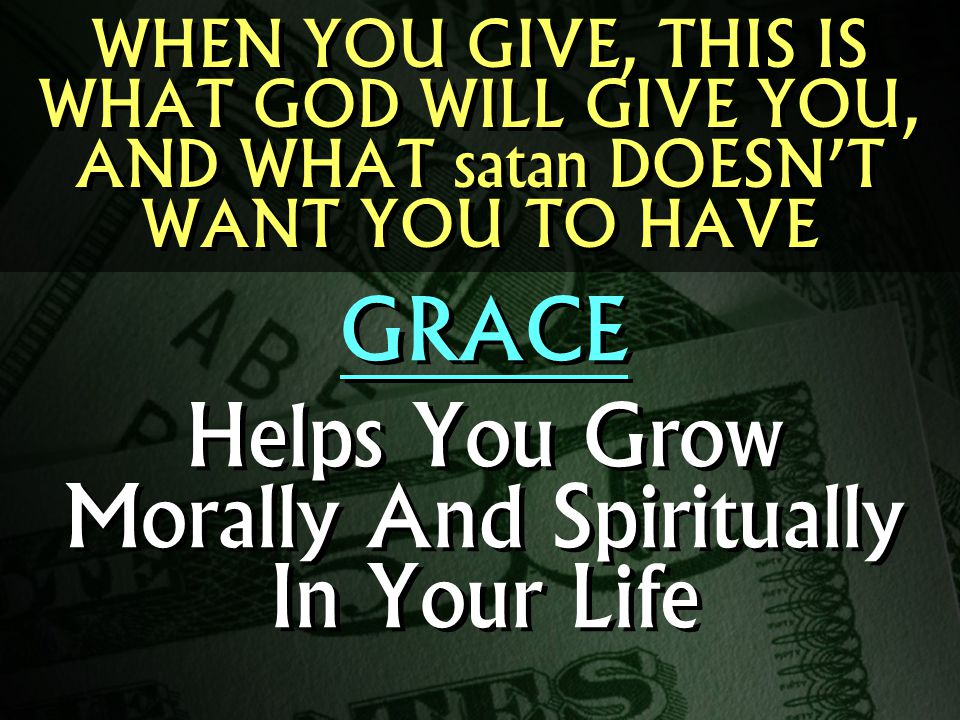 GRACE Helps You Grow Morally And Spiritually In Your Life GRACE Helps You Grow Morally And Spiritually In Your Life