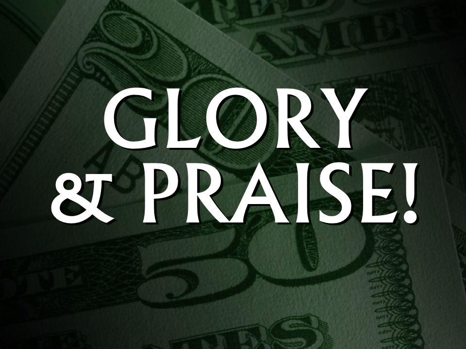 GLORY & PRAISE!