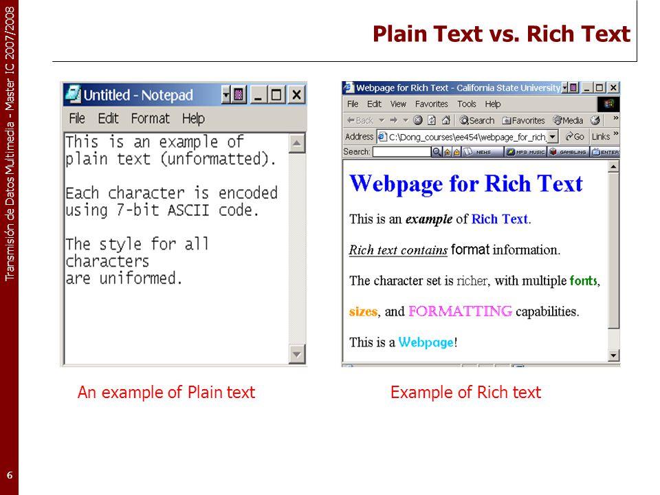 Transmisión de Datos Multimedia - Master IC 2007/2008 6 Plain Text vs. Rich Text An example of Plain text Example of Rich text