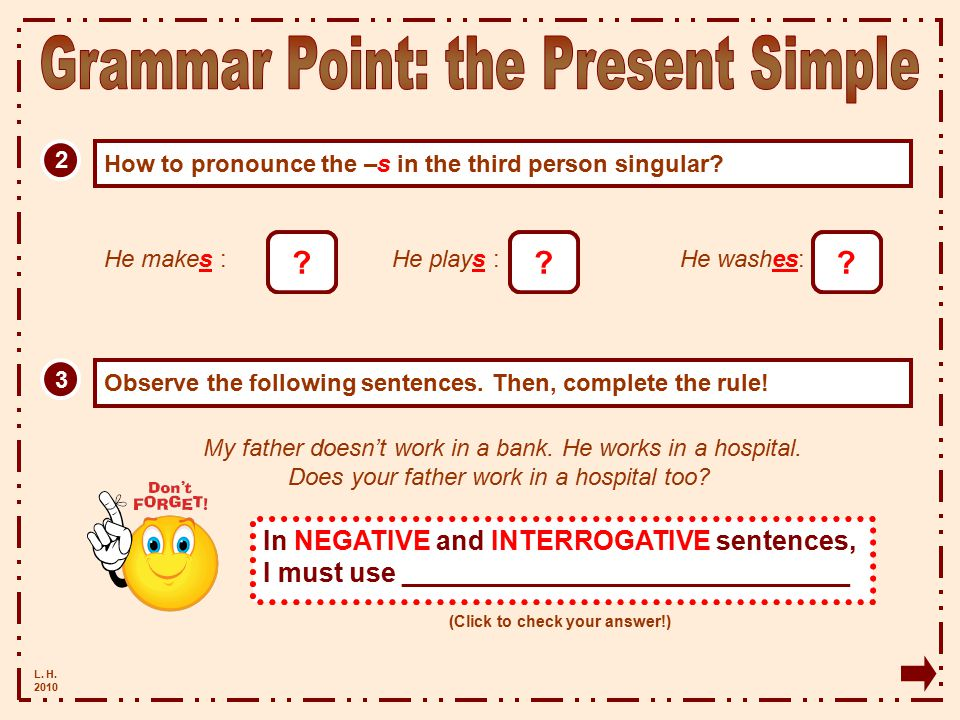 L. H. 2010 1 When to use the present simple? Match each sentence with the right topic! (Click to get all the answers!) My father works in a hospital.